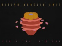 "Kaitlyn Aurelia Smith – ""When I Try, I'm Full"""